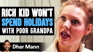 Rich Kid Won't Spend Holidays With Poor Grandpa, Gets Taught A Lesson | Dhar Mann