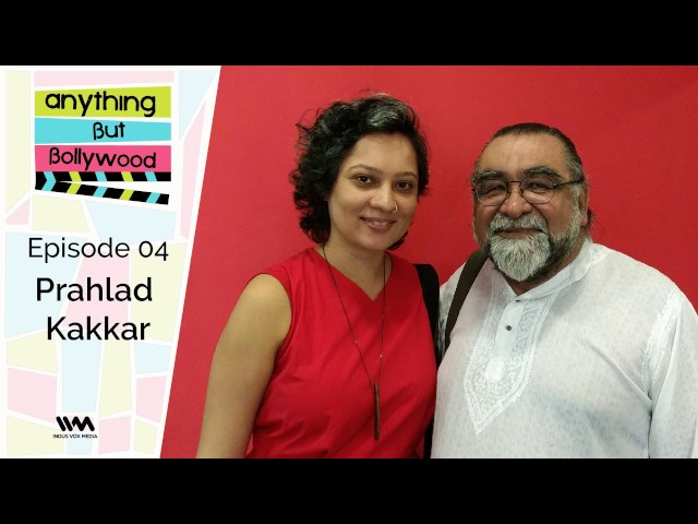 Anything But Bollywood Ep. 04: Prahlad Kakkar