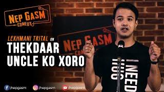 Thekdaar Uncle ko Xoro | Nepali Stand-Up Comedy | Lekhmani Trital | Nep-Gasm Comedy