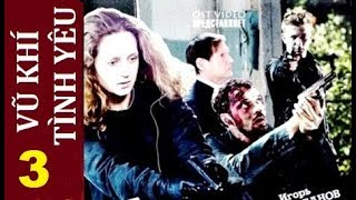 Vũ khí Tình yêu - Tập 3   Phim hình sự, tội phạm, tâm lý thời hiện đại