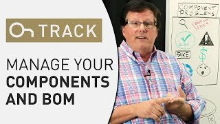 Managing Your Components and BOM - OnTrack