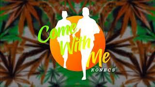 KONECS - COME WITH ME