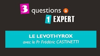 3 questions à 1 expert : le Levothyrox