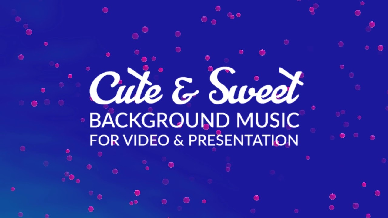 Cute Sweet Upbeat Background Music For Videos Happy Music For Kids Youtube