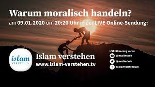 Islam verstehen - Warum moralisch handeln? | 09.01.2019