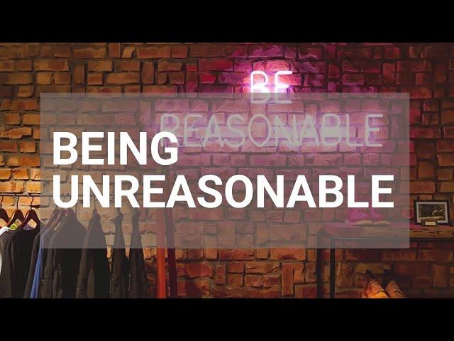 Be Unreasonable - Rough Cut Creativity