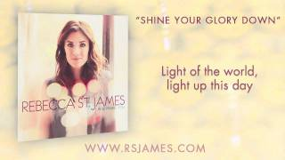 Watch Rebecca St James Shine Your Glory Down video