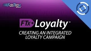 Creating an Integrated Loyalty Campaign | FasTrax Loyalty