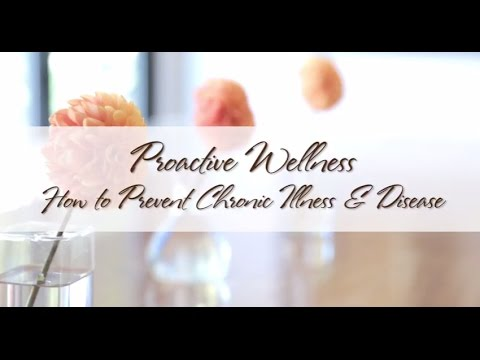 Proactive Wellness:  How to Prevent Chronic Illness & Disease