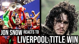 Jon Snow Reacts to Liverpool Winning the League (GoT S8 Impressions Dub)