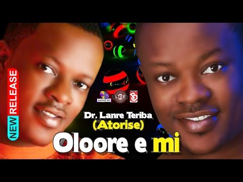 Oloore E Mi. Dr Lanre Teriba- Atorise New 60min Medly  Album.  2017 Hit