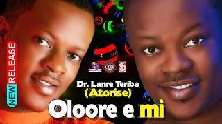 OLOORE E MI. DR LANRE TERIBA -- ATORISE NEW 60min medly  album.  2017 Hit