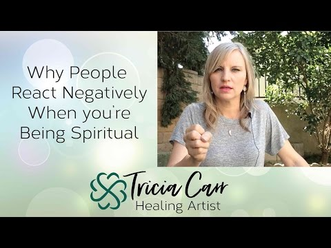 Why People React Negatively When you're Being Spiritual