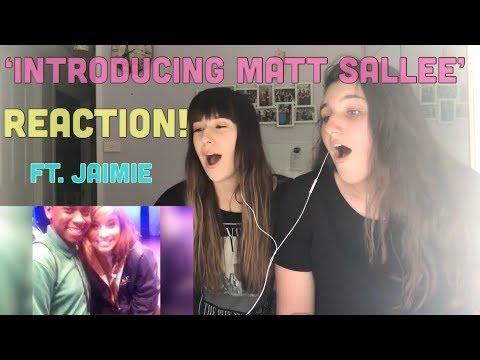 INTRODUCING MATT SALLEE REACTION FEAT. JAIMIE!