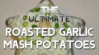 Ultimate Roasted Garlic & Herb Mash Potatoes