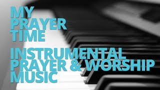 My Prayer Time - Instrumental Prayer & Worship Music