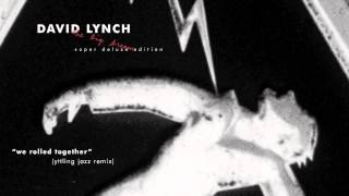 David Lynch - 'We Rolled Together' (Yttling Jazz Remix)