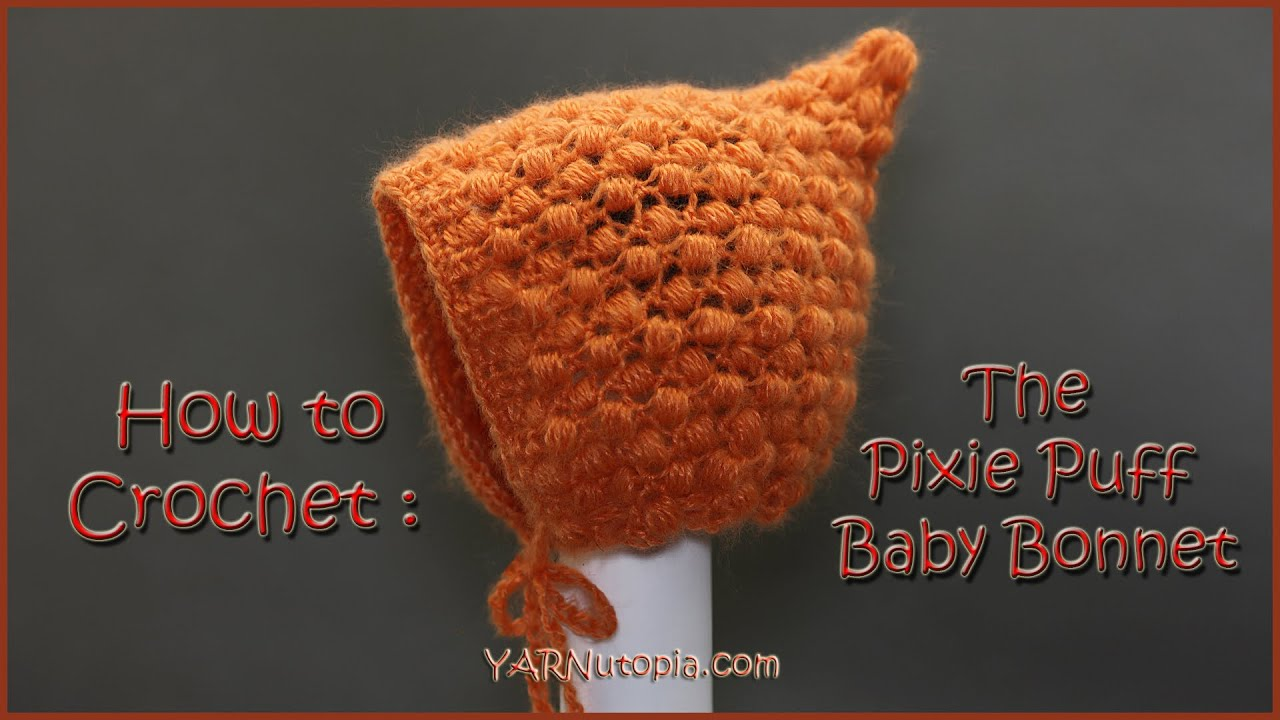 How To Crochet The Pixie Puff Baby Bonnet Youtube