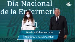 El presidente Andrés Manuel López Obrador felicitó y agradeció a las enfermeras y enfermeros por su actitud humanista, fraterna y solidaridad en la pandemia de Covid-19