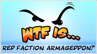 WTF Is... - Red Faction : Armageddon ?