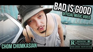 Bad Is Good [เลวก็ดี] - Chom Chumkasian (Official MV)