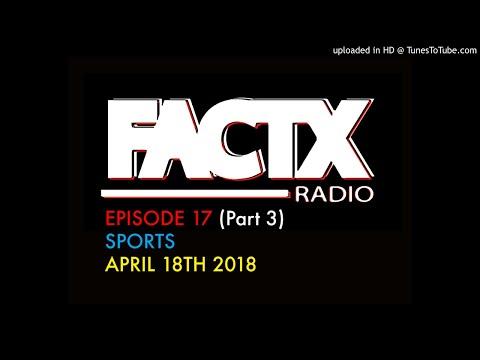 {EPISODE 17} SPORTS (Part 3) FACTX Radio Show 4/18/18