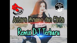 Antara Nyaman Dan Cinta Remix Dj Terbaru