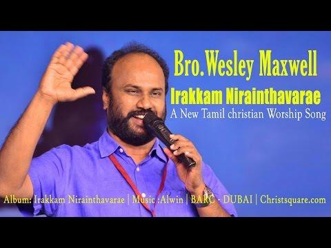 Irakkam Nirainthavarae - Wesley Maxwell Songs - BARC - Christsquare