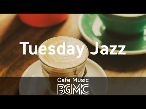 Tuesday Jazz: Fresh Relax Cafe Chill Out Music to Study, Work