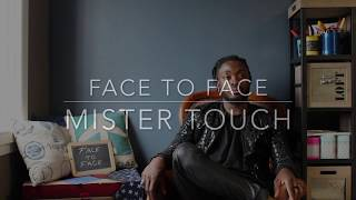 FACE TO FACE AVEC MISTER TOUCH