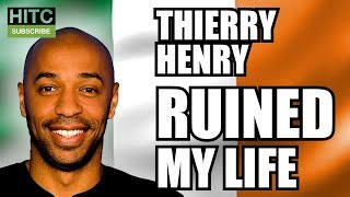THIERRY HENRY RUINED MY LIFE