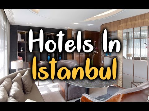 Best Hotels In Istanbul, Turkey - Hotels In Istanbul Worth Staying At.