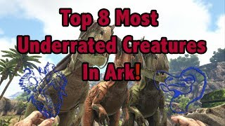 Top 8 Most UNDERRATED Creatures In Ark Survival Evolved!