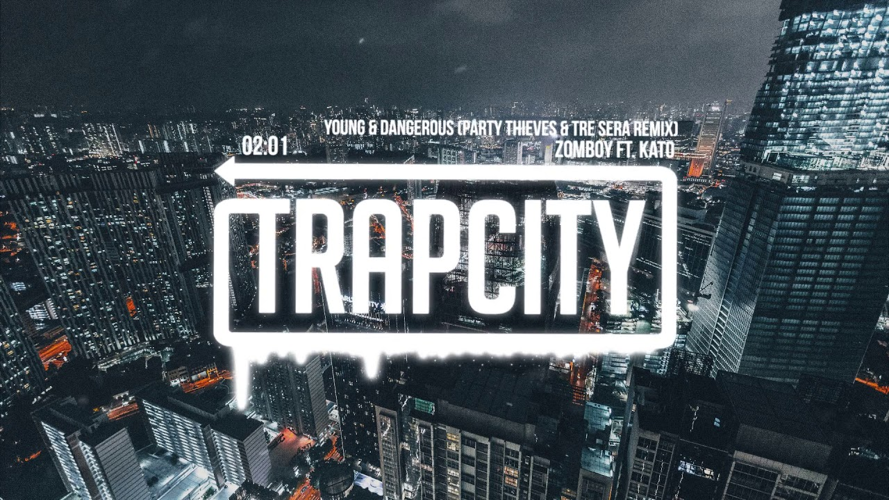 zomboy-young-dangerous-ft-kato-party-thieves-tre-sera-remix-lyrics-trap-city