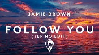 Jamie Brown - Follow You (Tep No Edit)