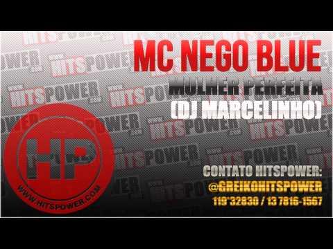 MC NEGO BLUE - MULHER PERFEITA (DJ MARCELINHO)