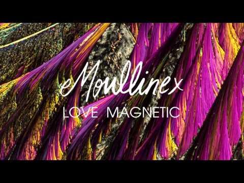 Moullinex - Love Magnetic
