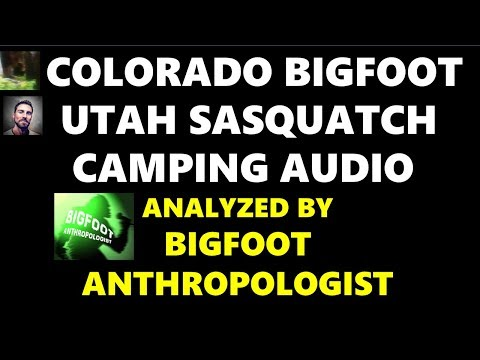 Colorado Bigfoot and Utah Sasquatch Camping Audio Recording Analyzed by Bigfoot Anthropologist