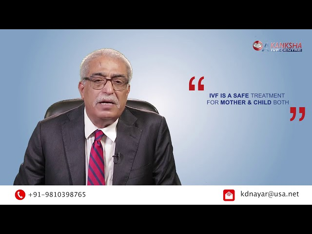 When We Go for IVF Treatment ! Explained by Dr. K. D. Nayar