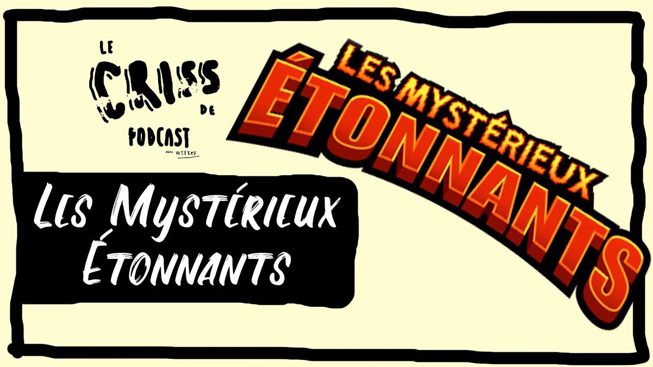Les Mystérieux Étonnants | Le Criss de Podcast #100