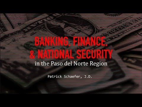 Part 1: Banking, Finance and National Security in the Paso del Norte Region