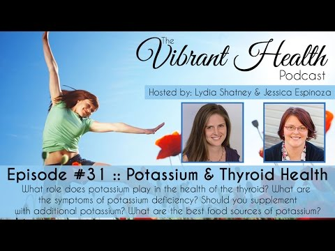 The Vibrant Health Podcast: Episode #31 - Potassium and Thyroid Health
