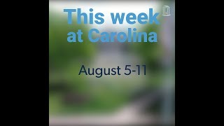 This Week at Carolina   Aug. 5-11
