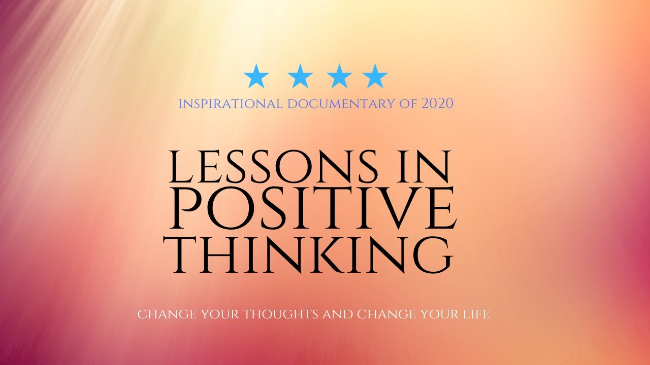 LESSONS IN POSITIVE THINKING | Full Inspirational documentary 2020 | Change your mindset