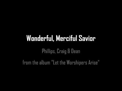 Wonderful, Merciful Savior- Phillips, Craig and Dean