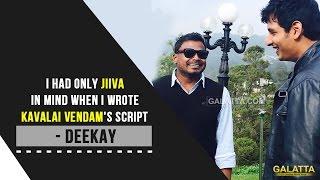 I Had only Jiiva in Mind When I Wrote Kavalai Vendam's Script - Deekay