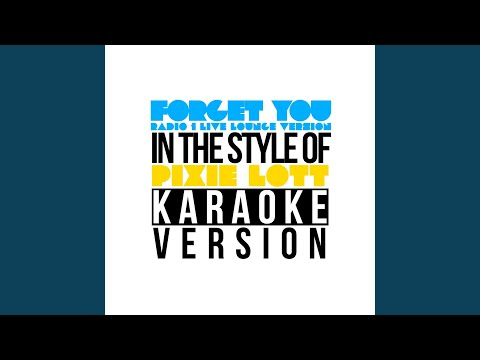 Forget You (Radio 1 Live Lounge Version) (In The Style Of Pixie Lott) (Karaoke Version)