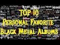 Top 10 Favorite BLACK METAL Albums of All Time