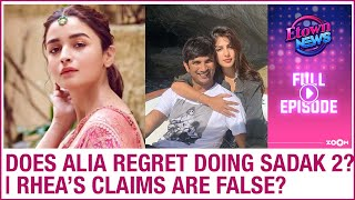 Does Alia regret doing Sadak 2? | Rhea's claims about Sushant's trip busted | E-Town News