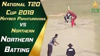 Northern Batting Highlights | Northern vs Khyber Pakhtunkhwa | 12th Match | National T20 Cup 2019